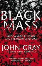 Black Mass: Apocalyptic Religion and the Death of Utopia, Gray, John, New