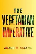 The Vegetarian Imperative, Saxena, Anand M., Very Good Book
