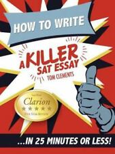 How to Write a Killer SAT Essay... In 25 Minutes or Less! - NEW - 9780578076652