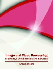 Image and Video Processing: Methods, Functionalities and Services (English) Hard