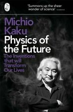 Physics of the Future: The Inventions That Will Transform Our Lives By Michio K