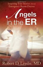Angels in the ER: Inspiring True Stories from an Emergency Room Doctor by Robert