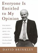 Everyone Is Entitled to My Opinion - David Brinkley, Hardcover