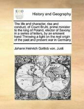 The Life and Character, Rise and Conduct, of Count Bruhl, Prime Minister to the