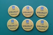 6 x I am VISUALLY impaired awareness 38mm badge's, *SPECIAL OFFER 6 for £4.90 *