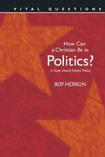 Vital Questions How Can a Christian Be in Politics? by Roy Herron (2005, Paperba
