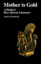 MOTHER IS GOLD: A STUDY IN WEST AFRICA LITERATURE., Roscoe, Adrian A., Used; Ver