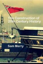 The Construction of 20th Century History : How Historians Work by Sam Merry...