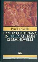 La vita quotidiana in Italia ai tempi di Machiavelli (Firenze e Roma) - Larivail