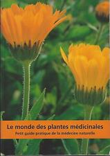 LE MONDE DES PLANTES MÉDICINALES / PETIT GUIDE PRATIQUE DE LA MÉDECINE NATURELLE