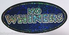 Large Sticker- NO WHINERS -metallic/holographic-Bumper Sticker-FREE Shipping