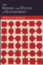 The Sphere and Duties of Government (the Limits of State Action) by Wilhelm...