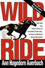 Wild Ride : The Rise and Fall of Calumet Farm Inc. , America's Premier Racing...