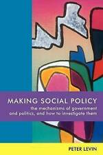 Making Social Policy: The Mechanisms of Government and Politics, and How to Inv