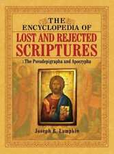 The Encyclopedia of Lost and Rejected Scriptures: The Pseudepigrapha and: New