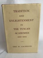 Tradition and Enlightenment in the Tuscan Academies 1690-1800, Eric W. Cochrane