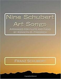 Nine Schubert Art Songs: Arranged for flute and piano by Kenneth D. Friedrich