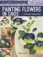 Painting Flowers on Cakes The Modern Cake Decorator by Stephanie Weightman.