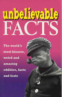 Tibballs, Geoff, Unbelievable Facts: The World's Most Bizarre, Weird and Amazing