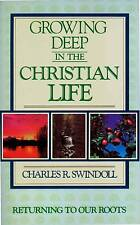 CHARLES SWINDOLL GROWING DEEP IN THE CHRISTIAN LIFE RETURNING TO OUR ROOTS