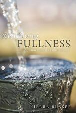 Overflowing Fullness : A Journey into the Father's Heart by Kierra Blaser...