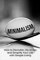 Minimalism : How to Declutter, De-stress and Simplify Your Life With Simple L...