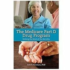 The Medicare Part D Drug Program : Making the Most of the Benefit by Jack E....
