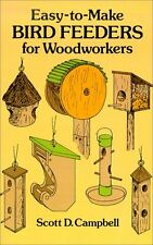 Easy-to-Make Bird Feeders for Woodworkers (Dover Woodworking) by Scott D. Campbe