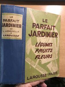 LE PARFAIT JARDINIER LEGUMES FRUITS FLEURS, Larousse, 1930