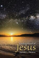 Finding Proof of Jesus by James L. Kearns (2016, Paperback)