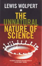 THE UNNATURAL NATURE OF SCIENCE., Wolpert, Lewis., Used; Good Book