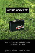 Work Wanted: Protect Your Retirement Plans in Uncertain Times: Dispel the Retire