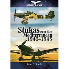 Stukas Over the Mediterranean, 1940-1945 by Peter C. Smith (Paperback, 2015)