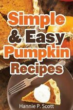 Simple and Easy Pumpkin Recipes : Delightful Fall/Autumn Recipes by Hannie...