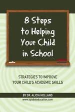 8 Steps to Helping Your Child in School: The Parents? Guide to Working with Thei