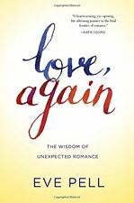 Love, Again: The Wisdom of Unexpected Romance by Eve Pell