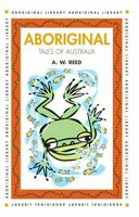 NEW: Aboriginal: Tales Of Australia By A.W. Reed (Paperback book)