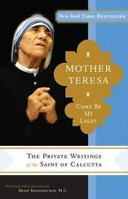 Mother Teresa : Come Be My Light by Mother Teresa of Calcutta and Brian...