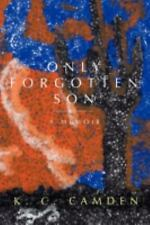 Only Forgotten Son : A Memoir by K. C. Camden (2008, Hardcover)