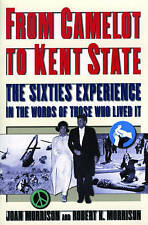 From Camelot to Kent State: The Sixties Experience in the Words of Those Who Liv