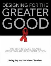 Designing for the Greater Good: The Best in Cause-Related Marketing and Nonprofi