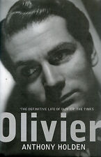 Olivier - The Definitive Biography of Lord Laurence Olivier by Anthony Holden