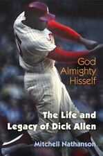 God Almighty Hisself: The Life and Legacy of Dick Allen by Nathanson, Mitchell