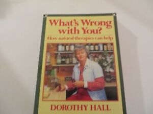 Dorothy Hall - What's Wrong with you - Natural Therapies