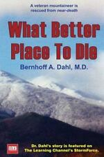 What Better Place to Die : A Veteran Mountaineer Is Rescued from Near-Death...