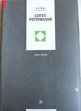 ASA BRIGGS CITTÀ VITTORIANE EDITORI RIUNITI 1990
