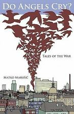 USED (GD) Do Angels Cry?: Tales of the War by Matko Marusic