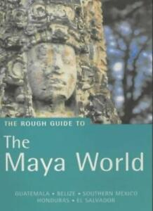 The Rough Guide to the Maya World: Guatemala, Belize, Southern Mexico (Rough Gu