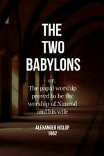 Two Babylons : Or, the Papal Worship Proved to Be the Worship of Nimrod and H...