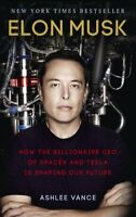 Elon Musk: How the Billionaire CEO of SpaceX and Tesla is Shap ,.9780753555644